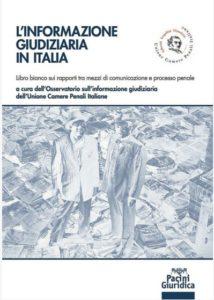 """Stampa e giusto processo: analisi di una liaison dangereuse. Recensione a """"L'informazione giudiziaria in Italia. Libro bianco sui rapporti tra mezzi di comunicazione e processo penale"""""""