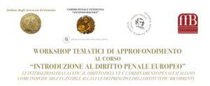 Workshop tematici di approfondimento al Corso 'Introduzione al Diritto Penale Europeo' (Venezia, 13 novembre e 18 dicembre 2018)