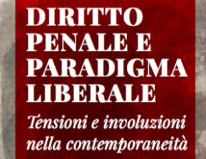 Diritto penale e paradigma liberale. Tensioni e involuzioni nella contemporaneità (Siena, 24 e 25 maggio 2019)