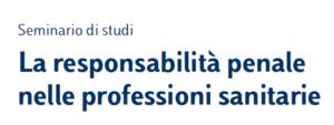 La responsabilità penale nelle professioni sanitarie (Roma, 7 maggio 2019)