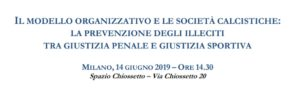 Il modello organizzativo e le società calcistiche: la prevenzione degli illeciti tra giustizia penale e giustizia sportiva (Milano, 14 giugno 2019)