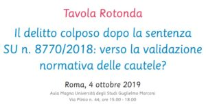 Il delitto colposo dopo la sentenza SU n.8770/2018: verso la validazione normativa delle cautele? (Roma, 4 ottobre 2019)