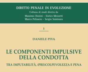 Le componenti impulsive della condotta.Tra imputabilità, (pre)colpevolezza e pena. (D. Piva)