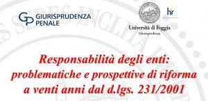 Responsabilità degli enti: problematiche e prospettive di riforma a venti anni dal D. Lgs. 231/2001 (webinar – Università di Foggia – 27 marzo 2021)