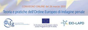 Teoria e pratiche dell'Ordine Europeo di Indagine penale (26 marzo 2021)